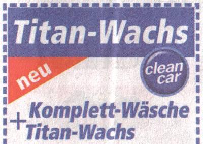 Zeitungsausschnitt: Titan-Wachs. Neu. clean car. Komplett-Wäsche und Titan-Wachs.