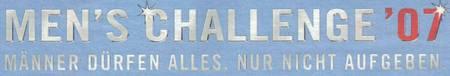 Men's Challiange '07 - Männer dürfen alles. Nur nicht aufgeben.