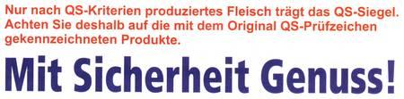 Nur nach QS-Kriterien produziertes Fleisch trägt das QS-Siegel. Achten Sie deshalb auf die mit dem Original QS-Prüfzeichen gekennzeichneten Produkte. - Mit Sicherheit Genuss!