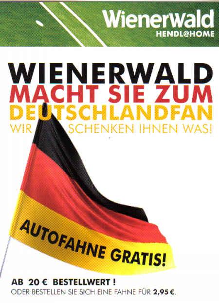 Wienerwald hendl@home - Wienerwald macht sie zum Deutschlandfan - Wir scheinen ihnen was! - Autofahne gratis! - Ab 20 Euro Bestellwert ! - Oder bestellen Sie sich eine Fahne für 2,95 Euro.