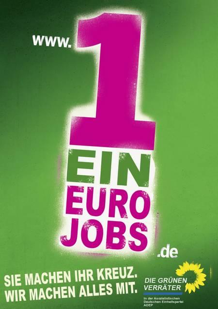1 Ein Euro Jobs - Sie machen Ihr Kreuz. Wir machen alles mit. Die grünen Verräter. In der asozialisitschen Deutschen Einheitspartei ADEP