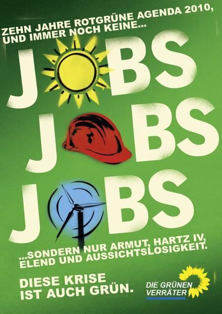 Zehn Jahre rotgrüne Agenda 2010, und immer noch keine... JOBS JOBS JOBS ...sondern nur Armut, Hartz IV, Elend und Aussichtslosigkeit. Diese Krise ist auch grün. Die grünen Verräter