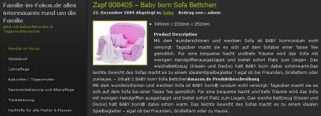 Zapf 808405 - Baby born Sofa Bettchen - Product Description - Mit dem wunderschönen und weichen Sofa ist BABY bornrundum wohl versorgt: Tagsüber macht sie es sich auf dem Sofabei einer Tasse Tee gemütlich. Für eine bequeme Nacht undtiefe Träume wird das Sofa mit wenigen Handgriffenausgeklappt und bietet sofort Platz zum Liegen. Das weicheBettzeug (Kissen und Decke) hält BABY born dabei schönwarm.Das leichte Gewicht des Sofas macht es zu einem idealenSpielbegleiter ? egal ob bei Freunden, Großeltern oder zuHause. – Inhalt:1 BABY born Sofa BettchenAmazon.de Produktbeschreibung - Mit dem wunderschönen und weichen Sofa ist BABY born® rundum wohl versorgt: Tagsüber macht sie es sich auf dem Sofa bei einer Tasse Tee gemütlich. Für eine bequeme Nacht und tiefe Träume wird das Sofa mit wenigen Handgriffen ausgeklappt und bietet sofort Platz zum Liegen. Das weiche Bettzeug (Kissen und Decke) hält BABY born® dabei schön warm. Das leichte Gewicht des Sofas macht es zu einem idealen Spielbegleiter – egal ob bei Freunden, Großeltern oder zu Hause.