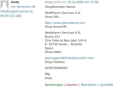Andy | xxxxxxx.de | info (at) xxxxxx.de | ShopBetreiber-Name: MediPharm Services S.A. Shop-URL: http://www.pillendienst.com Shop-Anschrift: MediPharm Services S.A., Buzon 221, Ctra Cabo la Nao (pla) 124-6, E-03730 Javea - Alicante, Spain Shop-eMail: pnd-support (at) firstclassmailer.com Shop-Telefon: 0035799396367 Mfg Andy