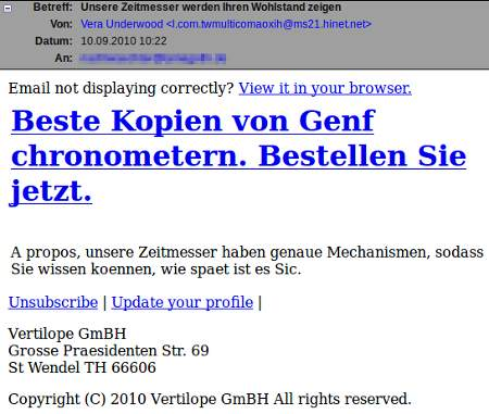 Unsere Zeitmesser werden Ihren Wohlstand zeigen -- Email nocht displaying correctly? View it in your browser. -- Beste Kopien von Genf chronometern. Bestellen Sie jetzt. -- A propos, unsere Zeitmesser haben genaue Mechanismen, sodass Sie wissen koennen, wie spaet ist es Sic. -- Unsubscribe | Update your profile | -- Vertilope GmBH, Grosse Praesidenten Str. 69, St Wendel TH 66606 -- Copyright (c) 2010 Vertilope GmBH All rights reserved