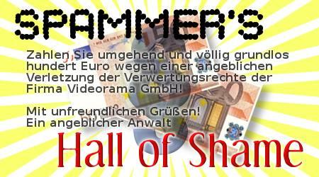 Spammer's Hall of Shame: Zahlen Sie umgehend und völlig grundlos hundert Euro wegen einer angeblichen Verletzung der Verwertungsrechte der Firma Videorama GmbH! Mit unfreundlichen Grüßen! Ein angeblicher Anwalt
