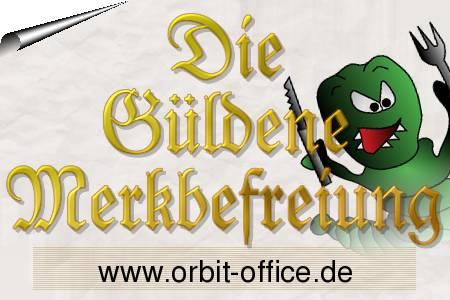 Die Güldene Merkbefreiung: www.orbit-office.de