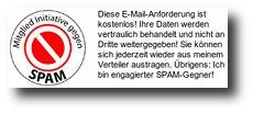 Diese E-Mail-Anforderung ist kostenlos! Ihre Daten werden vertraulich behandelt und nicht an Dritte weitergegeben! Sie können sich jederzeit wieder aus meinem Verteiler austragen! Übrigens: Ich bin engagierter SPAM-Gegner!