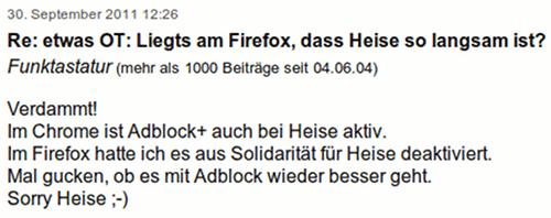 Verdammt! Im Chrome ist Adblock+ auch bei Heise aktiv. Im Firefox hatte ich es aus Solidarität für Heise deaktiviert. Mal gucken, ob es mit Adblock wieder besser geht. Sorry Heise