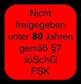Nicht freigegeben unter 80 Jahren gemäß §7 JöSchG, FSK