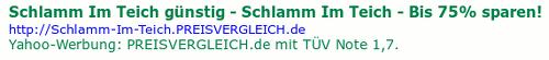 Schlamm Im Teich günstig - Schlamm Im Teich - Bis 75% sparen! [URL rausgenommen] Yahoo-Werbung: PREISVERGLEICH.de mit TÜV Note 1,7