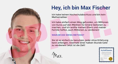 Hey, ich bin Max Fischer -- Ich habe keinen Hochschulabschluss und bin kein Mathematiker -- Ich habe einfach einen Weg gefunden, um Millionen von Euros auf den Märkten für binäre Optionen zu machen, und ich wollte meinen Eltern und meiner Familie helfen, auch Millionen zu verdienen. -- Warum die Swiss Method? -- Sie ist so einfach zu benutzen, jeder ohne Erfahrung kann anfangen, innerhalb einer halben Stunde Geld zu verdienen! Jetzt ist die Zeit! -- Max