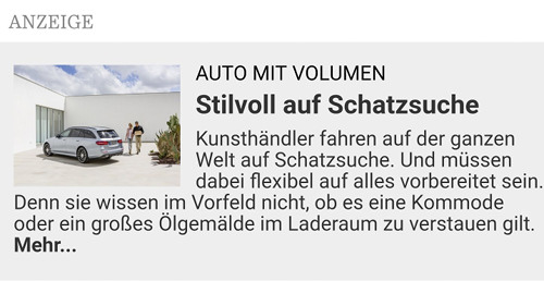 Screenshot eines Ads -- Anzeige -- Auto mit Volumen: Stilvoll auf Schatzsuche -- Kunsthändler fahren auf der ganzen Welt auf Schatzsuche. Und müssen dabei flexibel auf alles vorbereitet sein. Denn sie wissen nicht, ob es eine Kommode oder ein großes Ölgemälde im Laderaum zu verstauen gilt. Mehr...