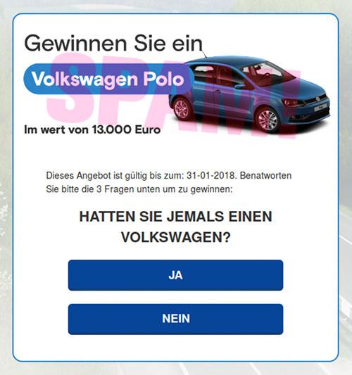 Gewinnen Sie ein Volkswagen Polo Im wert von 13.000 Euro -- Dieses Angebot ist gültig bis zum: 31-01-2018. Benatworten Sie bitte die 3 Fragen unten um zu gewinnen: HATTEN SIE JEMALS EINEN VOLKSWAGEN? [JA] [NEIN]