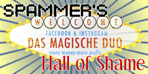Spammer's Hall of Shame -- WELCOME -- FACEBOOK & INSTAGRAM -- DAS MAGISCHE DUO -- more money more profit