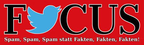 Bearbeitung des Focus-Logos. Die Weltkugel ist mit dem Twitter-Logo (das blaue Vöglein) ersetzt worden. Darunter steht: 'Spam, Spam, Spam statt Fakten, Fakten, Fakten!'.
