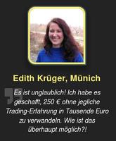 Detail aus der Website -- Edith Krüger, Münich -- Es ist unglaublich! Ich habe es geschafft, 250 € ohne jegliche Trading-Erfahrung in tausende Euro zu verwandeln. Wie ist das überhaupt möglich?!
