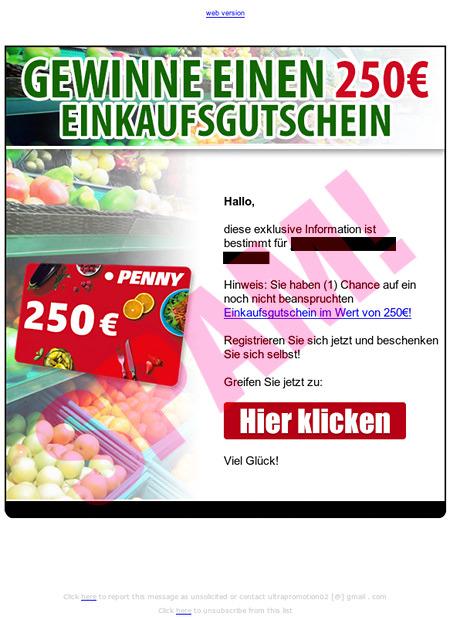 web version -- GEWINNE EINEN 250€ EINKAUFSGUTSCHEIN! -- GEWINNE EINEN 250€ EINKAUFSGUTSCHEIN! -- Hallo, -- diese exklusive Information ist bestimmt für xxxxxxxxxx. -- Hinweis: Sie haben (1) Chance auf ein noch nicht beanspruchten Einkaufsgutschein im Wert von 250€! -- Registrieren Sie sich jetzt und beschenken Sie sich selbst! -- Greifen Sie jetzt zu: -- Hier klicken -- GEWINNE EINEN 250€ EINKAUFSGUTSCHEIN! -- Click here to report this message as unsolicited or contact ultrapromotion02 [@] gmail . com -- Click here to unsubscribe from this list
