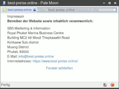 Impressum -- Betreiber der Website sowie inhaltlich verantwortlich: -- SBS Marketing & Information -- Royal Phuket Marina Business Centre -- Building MC2 68 Moo2 Thepkasattri Road Kohkaew Sub-district -- Muang District -- Phuket, 83000 -- E-Mail: info@best-preise.online -- Internetadresse: https://www.best-preise.online/ -- Fenster schließen