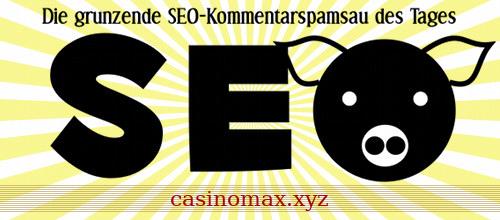 Die grunzende SEO-Kommentarspamsau des Tages: casinomax.xyz