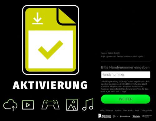 freenet digital GmbH -- TopLogoPaket: Sechs Videos oder Logos -- Bitte Handynummer eingeben -- Das Ringtoneking TopLogo Paket ist jederzeit über den Kundenservice 030 32500111 (Festnetztarif) kündbar. Abgerechnet wird über Ihre an den Anbieter übermittelte Handynummer. Preis für das Abo: 4,99 Euro pro 7 Tage. -- Hilfe -- Widerruf -- Kontakt -- Mein Konto -- AGB -- Datenschutz