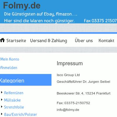 Impressum -- Isco Group Ltd -- Geschäftsführer Dr. Jurgen Seibel -- Beeskower Str. 4, 15234 Frankfurt -- Fax: 03375-21507xx -- info@folmy.de