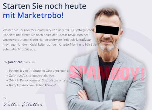 Detail aus der spambeworbenen Website: Foto des angeblichen Walter Klatten. Dazu folgender Text: Starten sie noch heute mit Marketrobo! Werden Sie Teil unserer Community von über 20.000 erfolgreichen Händlern und treten Sie noch heute der Bitcoin-Revolution bei! Unsere vollautomatisierte Handelssoftware findet die lukrativsten Arbitrage-Handelsmöglichkeiten auf dem Crypto-Markt und führt sie automatisch für Sie aus. Ich garantiere, dass Sie innerhalb von 24 Stunden Geld verdienen werden; sofortige Auszahlungen erhalten; 24/7-Hilfe von unseren Spezialisten erhalten und komplett anonym bleiben können! Ihr Walter Klatten