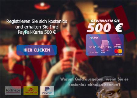 Registrieren Sie sich kostenlos und erhalten Sie Ihre PayPal-Karte 500 € -- GEWINNEN SIE 500 € -- [HIER CLICKEN] -- Warum Geld ausgeben, wenn sie es auch kostenlos abholen können? -- Logos von T-Online, LOTTO.de und PayPal
