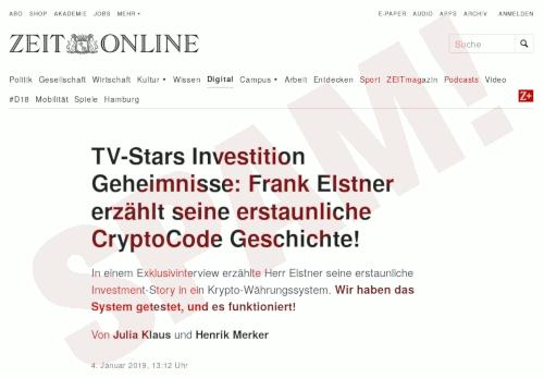 Screenshot der betrügersichen Website im Design von Zeit Online -- TV-Stars Investition Geheimnisse: Frank Elstner erzählt seine erstaunliche CryptoCode-Geschichte! -- In einem Exklusivinterview erzählte Herr Elstner seine erstaunliche Investment-Story in ein Krypto-Währungssystem. Wir haben das System getestet, und es funktioniert! -- Von Julia Klaus und Henrik Merker -- 4. Januar 2019, 13:12 Uhr