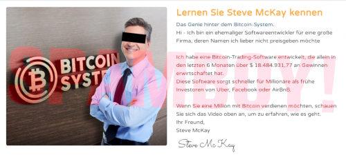 Detail aus der Betrugs-Seite Bitcoin-System -- Foto des angeblichen Steve McKay -- Lernen Sie Steve McKay kennen -- Das Genie hinter dem Bitcoin-System -- Hi. Ich bin ein ehemaliger Softwareentwickler für eine große Firma, deren Namen ich lieber nicht preisgeben möchte. Ich habe eine Bitcoin-Trading-Software entwickelt, die allein in den letzten 6 Monaten über $18.484.931,77 an Gewinnen erwirtschaftet hat. Diese Software sorgt schneller für Millionäre als frühe Investoren von Uber, Facebook oder AirBnB. Wenn Sie eine Million mit Bitcoin verdienen möchten, schauen Sie sich das Video oben an, um zu erfahren, wie es geht. Ihr Freund, Steve McKay -- Unterschrift mit Handschrift-Font