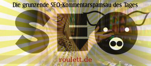 Die grunzende SEO-Kommentarspamsau des Tages: roulett.de