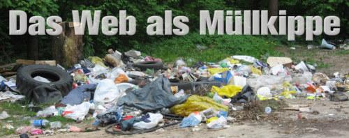 Foto einer wilden Müllkippe am Rande eines Waldes. Dazu der Text: Das Web als Müllkippe