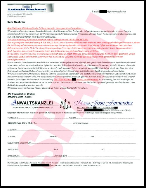E-mail:xxxxxxx@protonmail.com -- calle ru z collegio 103, piso 6b -- 20045 madrid espana -- Sehr Geehrter -- Abschließende Mitteilung für die Zahlung des nicht beanspruchten Preisgeldes Wir möchten Sie informieren, dass das Büro des nicht Beanspruchten Preisgeldes in Spanien,unsere Anwaltskanzlei ernannt hat, als gesetzliche Berater zu handeln, in der Verarbeitung und der Zahlung eines Preisgeldes, das auf Ihrem Namen gutgeschrieben wurde, und nun seit über zwei Jahren nicht beansprucht wurde. -- Der Gesamtbetrag, auf den Sie Anspruch haben, beträgt derzeit 13.540.225,33 EURO -- Das ursprüngliche Preisgeld betrug 8.506.315,00 EURO. Diese Summe wurde nun seit mehr als zwei Jahren gewinnbringend investiert, daher die Erhöhung auf den oben genannten Gesamtbetrag. Nach Angaben des Unclaimed Prize Money Office wurde dieses Geld mit Ihrer Referenznummer ESP / 20-9 / Oe als nicht beanspruchter Preis eines Lotterieunternehmens hinterlegt und in Ihrem Namen versichert. -- Nach Angaben der Lotteriefirma wurde ihnen das Geld nach einer Weihnachtswerbung verliehen. -- Die Coupons wurden von einer Investmentgesellschaft gekauft. Nach Meinung der Lotteriefirma wurde ihnen ein Brief geschickt, um Sie über dieses Geld zu informieren, aber leider hat niemand die Gewinne innerhalb der festgelegten Frist gemeldet oder nicht herausgenommen. -- Dieses war der Grund weshalb das Geld zum verwalten niedergelegt wurde. Gemäß des Spanischen Gesetzes muss der inhaber alle zwei Jahre ueber seinen vorhanden Gewinn informiert werden.Sollte dass Geld wieder nicht beansprucht werden,.wird der Gewinn abermals ueber eine Investmentgesellschaft für eine weitere Periode von zwei Jahren angelegt werden.Wir sind daher, durch das Büro des nicht Beanspruchten Preisgelds beauftragt worden sie anzuschreiben.Dies ist eine Notifikation für das Beanspruchen dieses Gelds. -- Wir möchten sie darauf hinweisen, dass die Lotterie Gesellschaft überprüfen und bestätigen wird ob ihre Identität uebereinstimmt bevor ihn