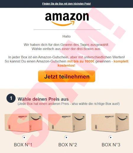 Externes Bild in der Spam -- Finden Sie die Box mit dem höchsten Preis -- Amazon-Logo -- Hallo -- Wir haben dich für den Gewinn des Tages ausgewählt. Wähle einfach aus einer der drei Boxen aus. In jeder Box ist ein Amazon-Gutschein, aber mit unterschiedlichen Werten! So kannst Du einen Amazon-Gutschein mit bis zu 1000€ gewinnen, komplett kostenlos -- [Jetzt teilnehmen] -- 1. Wähle deinen Preis aus (Jede Box hat einen anderen Preis, also wähle die richtige Box aus!) -- Foto dreier Pakete