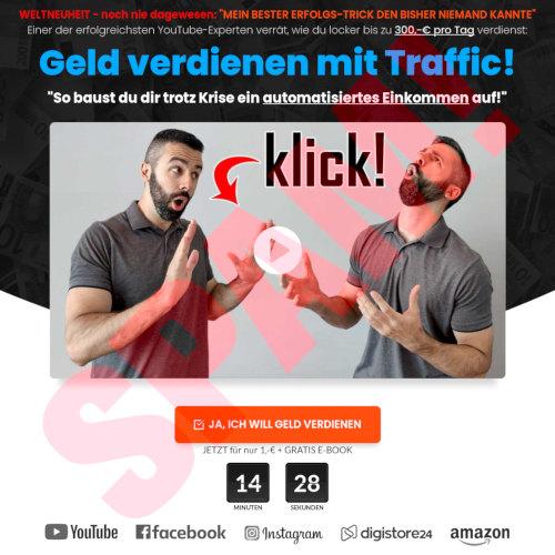 """Screenshot der Seite, die in der Spam verlinkt wurde -- Weltneuheit - noch nie dagewesen: """"Mein bester Erfolgs-Trick den bisher niemand kannte"""" -- Einer der erfolgreichsten YouTube-Experten verrät, wie du locker bis zu 300 € am Tag verdienst. -- Geld verdienen mit Traffic! -- So baust du dir trotz Krise ein automatisiertes Einkommen auf!"""" -- [Ja, ich will Geld verdienen] -- Jetzt für nur 1 € + Gratis E-Book -- 14 Minuten, 28 Sekunden (heruntertickend) -- Logos von YouTube, Facebook, Instagram, Digistore 24, Amazon"""