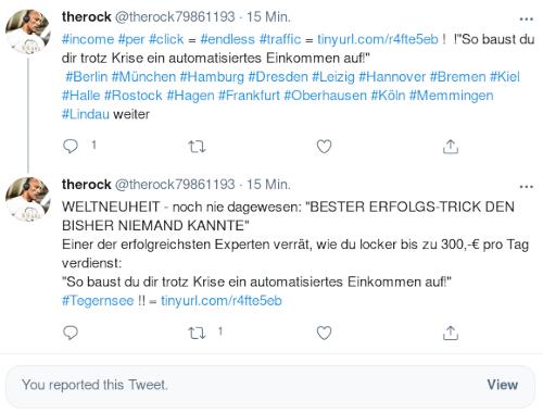 """Zwei Tweets von @therock79861193@twitter.com, die einen Thread bilden -- #income #per #click = #endless #traffic = https://tinyurl.com/r4fte5eb ! !""""So baust du dir trotz Krise ein automatisiertes Einkommen auf!"""" #Berlin #München #Hamburg #Dresden #Leizig #Hannover #Bremen #Kiel #Halle #Rostock #Hagen #Frankfurt #Oberhausen #Köln #Memmingen #Lindau weiter -- WELTNEUHEIT - noch nie dagewesen: """"BESTER ERFOLGS-TRICK DEN BISHER NIEMAND KANNTE"""" Einer der erfolgreichsten Experten verrät, wie du locker bis zu 300,-€ pro Tag verdienst: """"So baust du dir trotz Krise ein automatisiertes Einkommen auf!"""" #Tegernsee !! = https://tinyurl.com/r4fte5eb"""