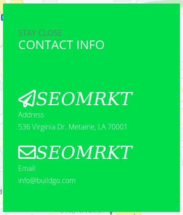 Stay close -- Contact info -- SEOMRKT -- Address: 536 Virginia Dr. Metairie, LA 70001 -- SEOMRKT -- Email info@buildgo.com