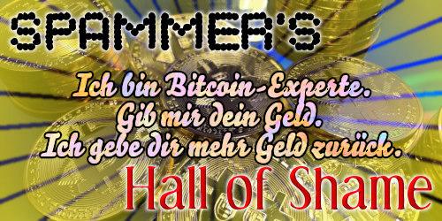 Spammer's Hall of Shame -- Ich bin Bitcoin-Experte. Gib mir dein Geld. Ich gebe dir mehr Geld zurück.